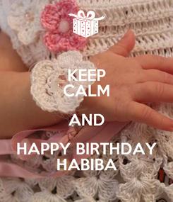 Poster: KEEP CALM AND HAPPY BIRTHDAY HABIBA