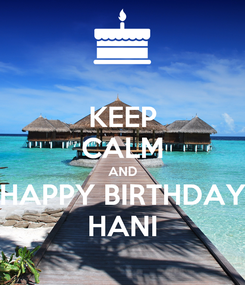 Poster: KEEP CALM AND HAPPY BIRTHDAY HANI
