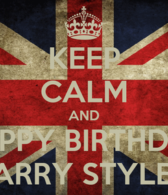 Poster: KEEP CALM AND HAPPY BIRTHDAY HARRY STYLES