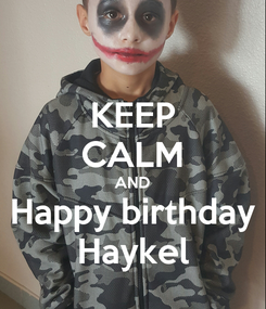 Poster: KEEP CALM AND Happy birthday Haykel