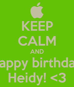 Poster: KEEP CALM AND happy birthday Heidy! <3