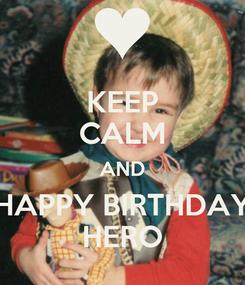 Poster: KEEP CALM AND HAPPY BIRTHDAY HERO