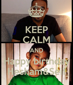 Poster: KEEP CALM AND Happy birthday Hesham&Seif