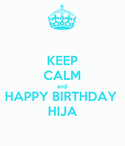Poster: KEEP CALM and HAPPY BIRTHDAY  HIJA