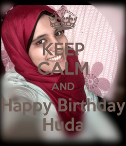Poster: KEEP CALM AND Happy Birthday Huda