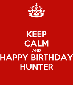 Poster: KEEP CALM AND HAPPY BIRTHDAY HUNTER