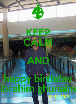 Poster: KEEP CALM AND happy birthday ibrahim ghunaim