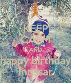 Poster: KEEP CALM AND happy birthday Intissar