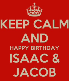 Poster: KEEP CALM AND HAPPY BIRTHDAY ISAAC & JACOB