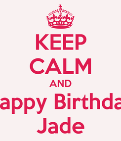 Poster: KEEP CALM AND Happy Birthday Jade