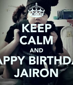 Poster: KEEP CALM AND HAPPY BIRTHDAY JAIRON