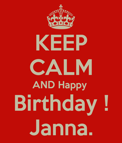 Poster: KEEP CALM AND Happy  Birthday ! Janna.