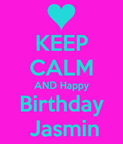 Poster: KEEP CALM AND Happy  Birthday   Jasmin
