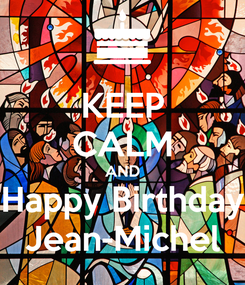Poster: KEEP CALM AND Happy Birthday Jean-Michel
