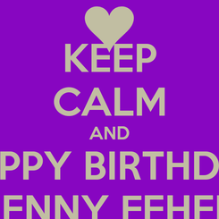 Poster: KEEP CALM AND HAPPY BIRTHDAY JENNY FEHER
