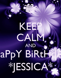 Poster: KEEP CALM AND HaPpY BiRtHdAy *JESSICA*