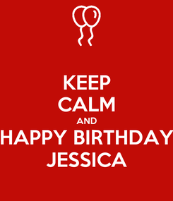 Poster: KEEP CALM AND HAPPY BIRTHDAY JESSICA