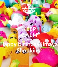 Poster: KEEP CALM AND Happy birthday jimaya Shopkins