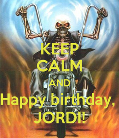 Poster: KEEP CALM AND Happy birthday,  JORDI!