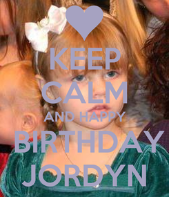 Poster: KEEP CALM AND HAPPY  BIRTHDAY JORDYN