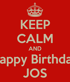 Poster: KEEP CALM AND Happy Birthday JOS