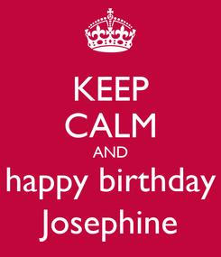 Poster: KEEP CALM AND happy birthday Josephine