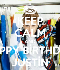 Poster: KEEP CALM AND HAPPY BİRTHDAY JUSTİN