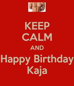 Poster: KEEP CALM AND Happy Birthday Kaja