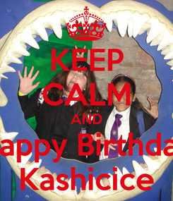 Poster: KEEP CALM AND Happy Birthday Kashicice