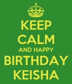 Poster: KEEP CALM AND HAPPY BIRTHDAY KEISHA