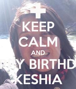 Poster: KEEP CALM AND HAPPY BIRTHDAY KESHIA
