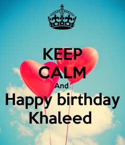 Poster: KEEP CALM And  Happy birthday Khaleed