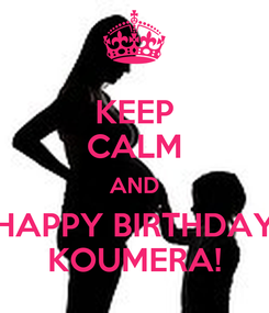 Poster: KEEP CALM AND HAPPY BIRTHDAY KOUMERA!