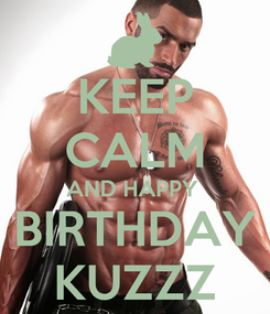 Poster: KEEP CALM AND HAPPY  BIRTHDAY KUZZZ