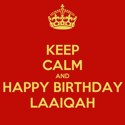 Poster: KEEP CALM AND HAPPY BIRTHDAY LAAIQAH