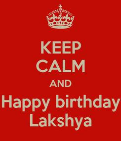 Poster: KEEP CALM AND Happy birthday Lakshya