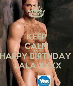 Poster: KEEP CALM AND HAPPY BIRTHDAY   LALA XXXX