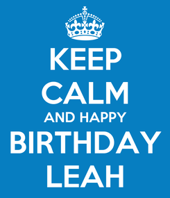 Poster: KEEP CALM AND HAPPY BIRTHDAY LEAH