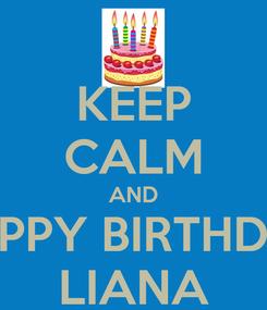 Poster: KEEP CALM AND HAPPY BIRTHDAY LIANA