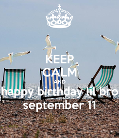 Poster: KEEP CALM AND happy birthday lil bro september 11