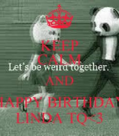 Poster: KEEP CALM AND HAPPY BIRTHDAY LINDA TQ<3