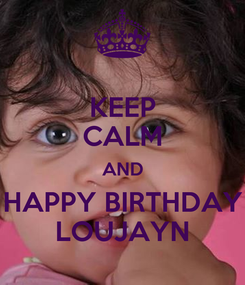 Poster: KEEP CALM AND HAPPY BIRTHDAY  LOUJAYN
