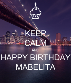 Poster: KEEP CALM AND HAPPY BIRTHDAY MABELITA