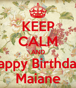 Poster: KEEP CALM AND Happy Birthday  Maiane