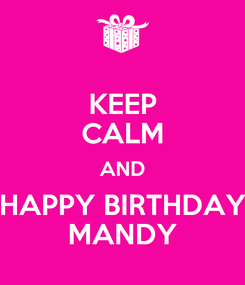 Poster: KEEP CALM AND HAPPY BIRTHDAY MANDY