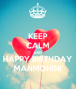 Poster: KEEP CALM AND HAPPY BIRTHDAY MANMOHINI