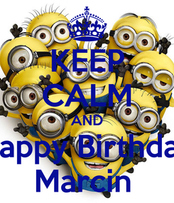 Poster: KEEP CALM AND Happy Birthday Marcin