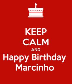 Poster: KEEP CALM AND Happy Birthday  Marcinho