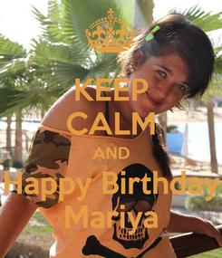 Poster: KEEP CALM AND Happy Birthday Mariya