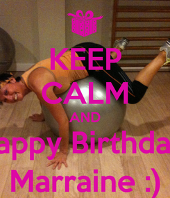 Poster: KEEP CALM AND Happy Birthday  Marraine :)